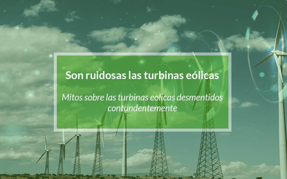 Son ruidosas las turbinas eólicas